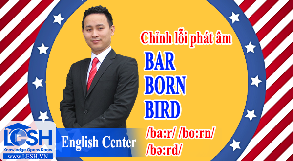 Unit 8 : bar /ba:r/ born /bo:rn/,  bird/bə:rd/